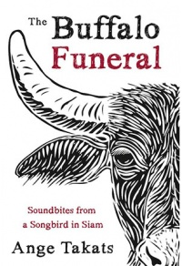 Ange Takats - The Buffalo Funeral (Soundbites from a Songbird in Siam) Book
